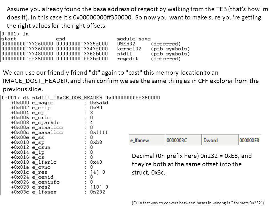 Assume you already found the base address of regedit by walking from the TEB (that s how lm does it).