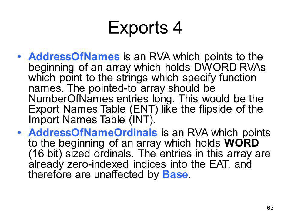 Exports 4 AddressOfNames is an RVA which points to the beginning of an array which holds DWORD RVAs which point to the strings which specify function names.