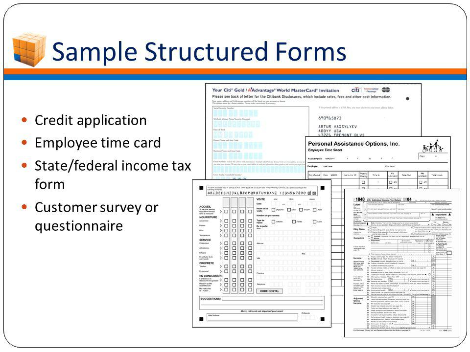 Credit application Employee time card State/federal income tax form Customer survey or questionnaire Samples: STRUCTURED FORMS Sample Structured Forms
