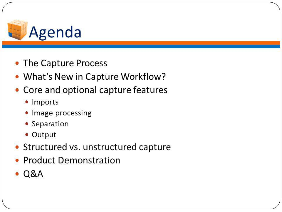 Agenda The Capture Process What's New in Capture Workflow.