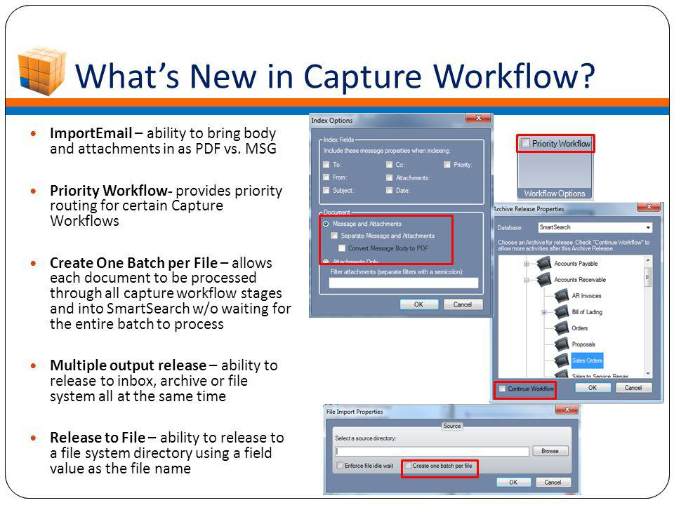 What's New in Capture Workflow? ImportEmail – ability to bring body and attachments in as PDF vs. MSG Priority Workflow- provides priority routing for