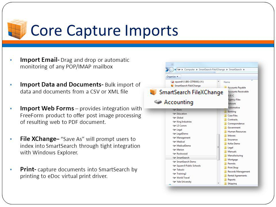 Core Capture Imports  Import Email- Drag and drop or automatic monitoring of any POP/IMAP mailbox  Import Data and Documents- Bulk import of data an
