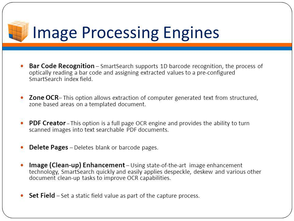 Image Processing Engines Bar Code Recognition – SmartSearch supports 1D barcode recognition, the process of optically reading a bar code and assigning extracted values to a pre-configured SmartSearch index field.