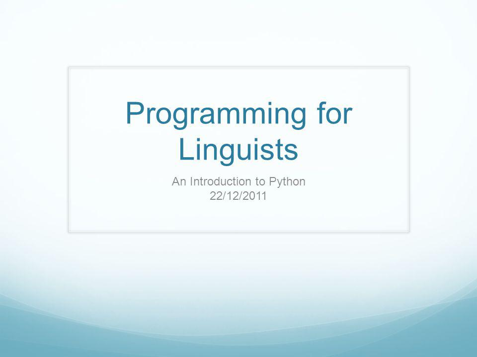 Programming for Linguists An Introduction to Python 22/12/2011