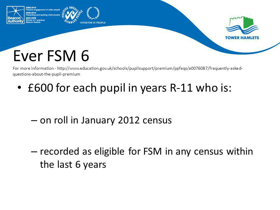 Ever FSM 6 For more information - http://www.education.gov.uk/schools/pupilsupport/premium/ppfaqs/a0076087/frequently-asked- questions-about-the-pupil