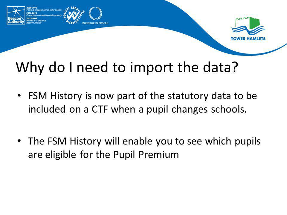 Why do I need to import the data? FSM History is now part of the statutory data to be included on a CTF when a pupil changes schools. The FSM History