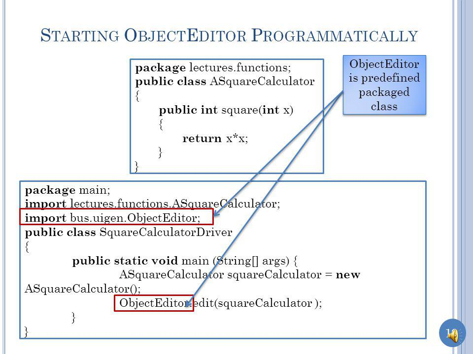 18 S TARTING O BJECT E DITOR I NTERACTIVELY java –classpath.;oeall20.jar Comp110ObjectEditor Can we tell short circuit this step