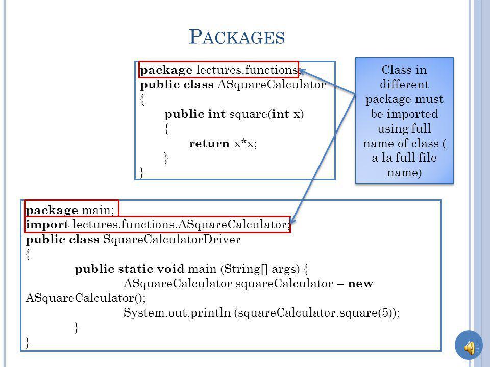 3 A S IMPLE I NSTANTIATED C LASS public class ASquareCalculator { public int square( int x) { return x*x; } public class SquareCalculatorDriver { public static void main (String[] args) { ASquareCalculator squareCalculator = new ASquareCalculator(); System.out.println (squareCalculator.square(5)); } No (default) package