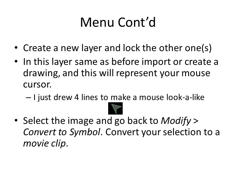 Menu Cont'd Create a new layer and lock the other one(s) In this layer same as before import or create a drawing, and this will represent your mouse cursor.