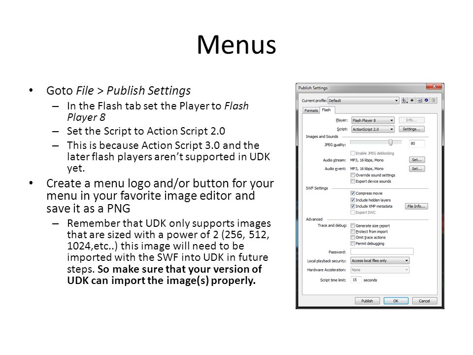 Menu Cont'd Back in flash import you picture to your stage – (Import > Import to stage) NOTE: Your abilities in Flash and image editing will determine how you will create images, buttons, and other menu items.
