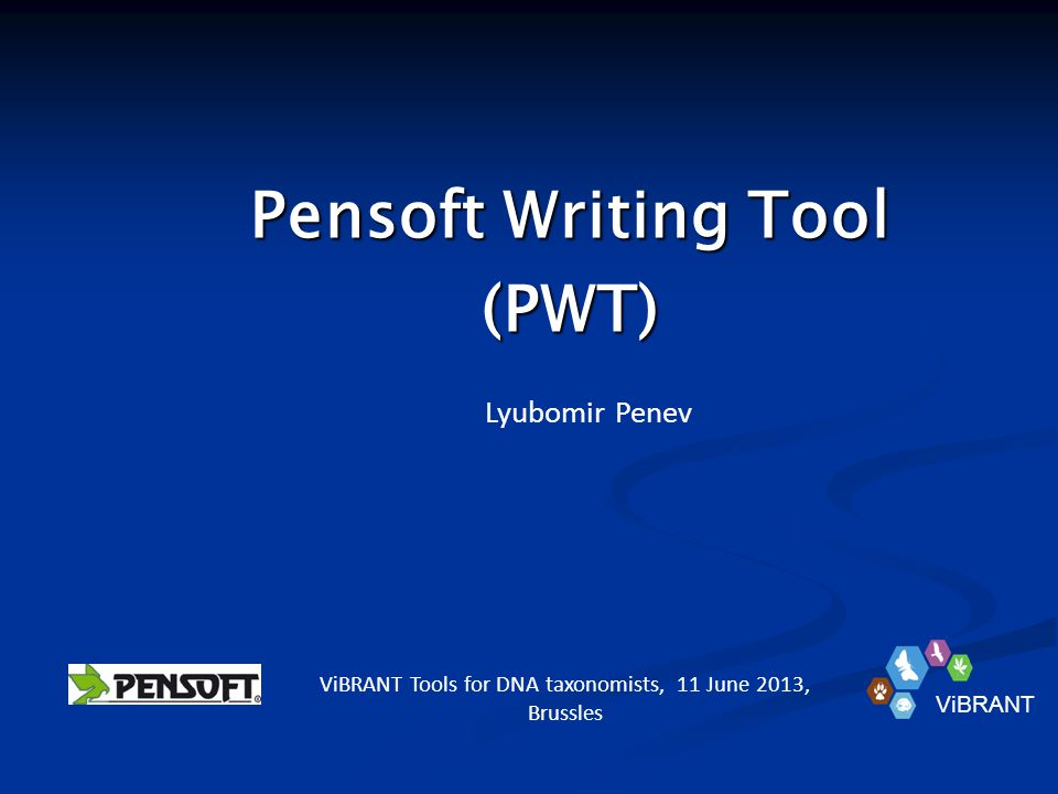 Pensoft Writing Tool (PWT) Lyubomir Penev ViBRANT Tools for DNA taxonomists, 11 June 2013, Brussles ViBRANT