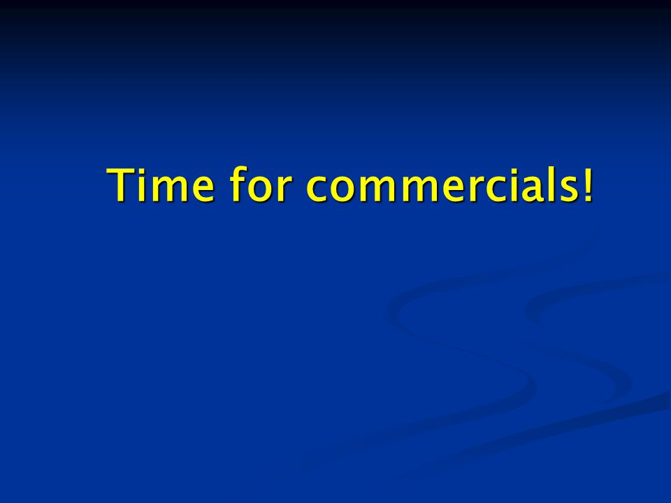 Time for commercials!