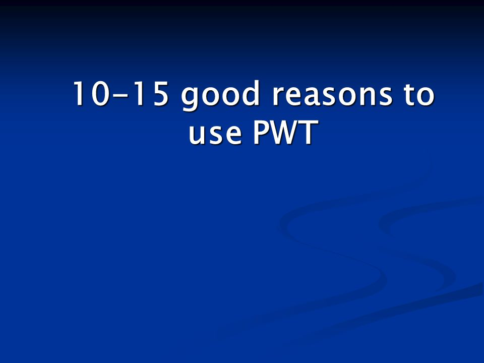 10-15 good reasons to use PWT