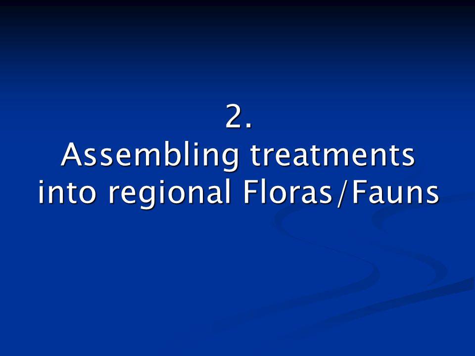 2. Assembling treatments into regional Floras/Fauns