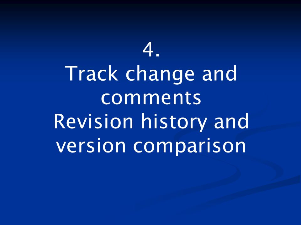 4. Track change and comments Revision history and version comparison