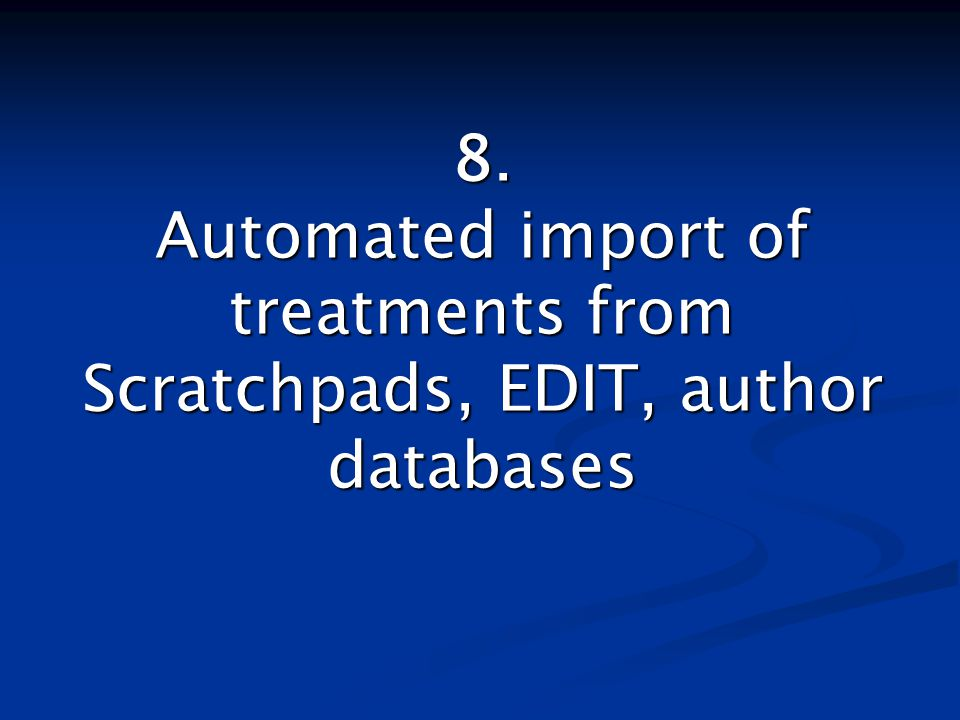 8. Automated import of treatments from Scratchpads, EDIT, author databases