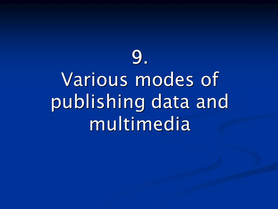 9. Various modes of publishing data and multimedia