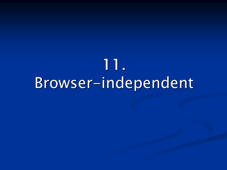 11. Browser-independent