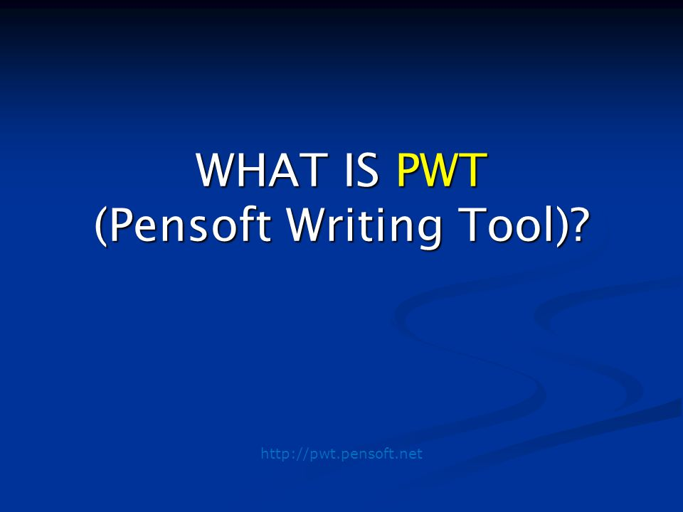 WHAT IS PWT (Pensoft Writing Tool) http://pwt.pensoft.net