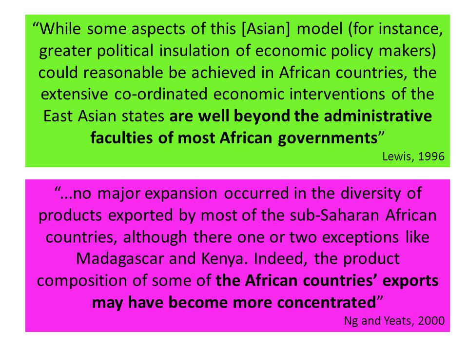 """While some aspects of this [Asian] model (for instance, greater political insulation of economic policy makers) could reasonable be achieved in Afric"