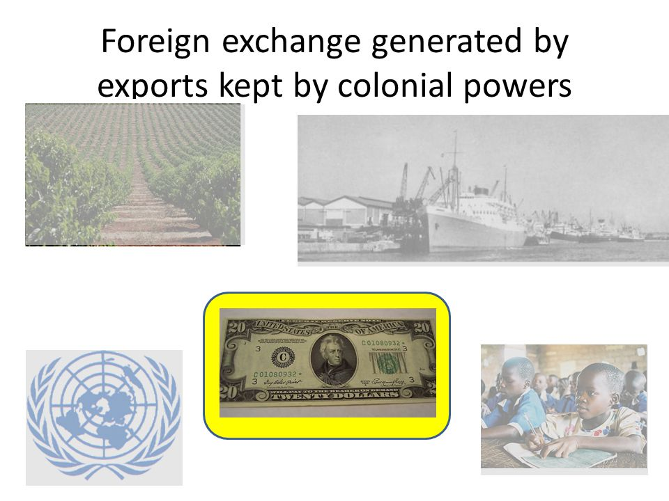 Foreign exchange generated by exports kept by colonial powers