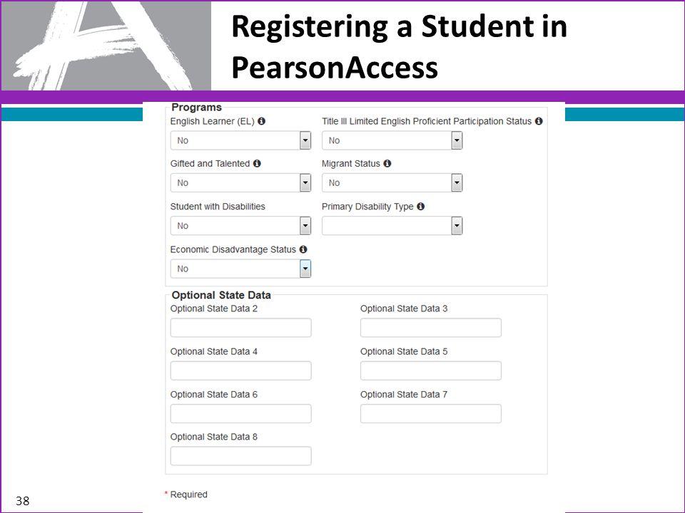 Registering a Student in PearsonAccess 38