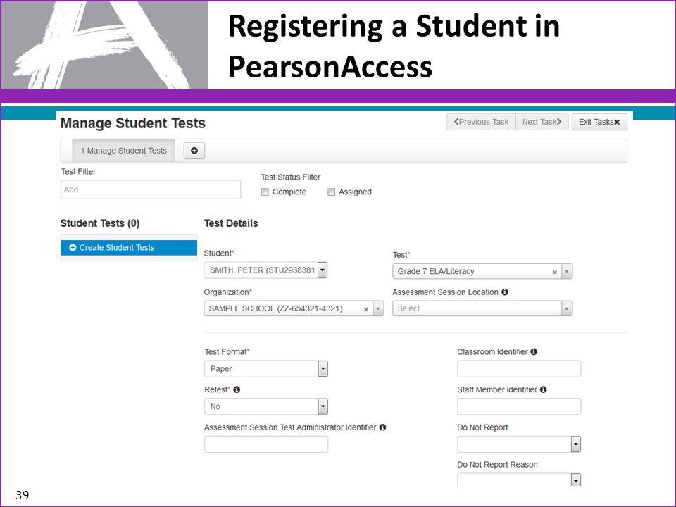Registering a Student in PearsonAccess 39