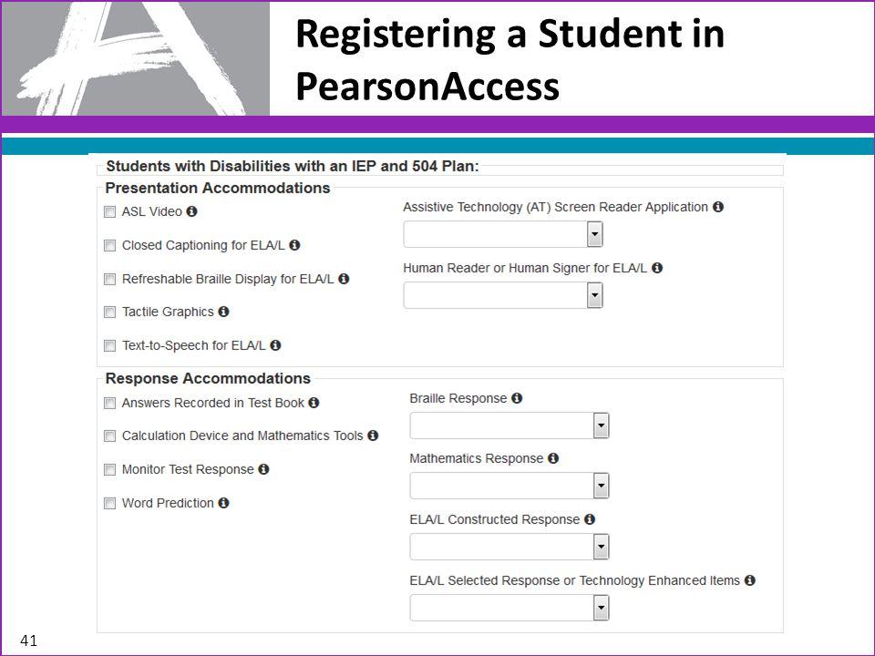 Registering a Student in PearsonAccess 41