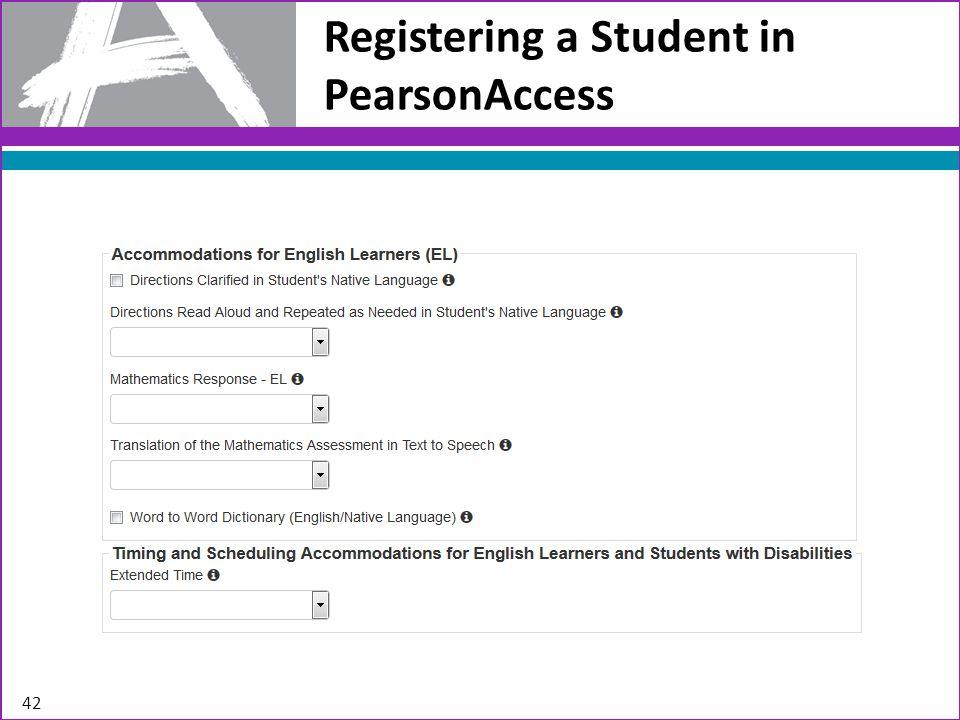 Registering a Student in PearsonAccess 42