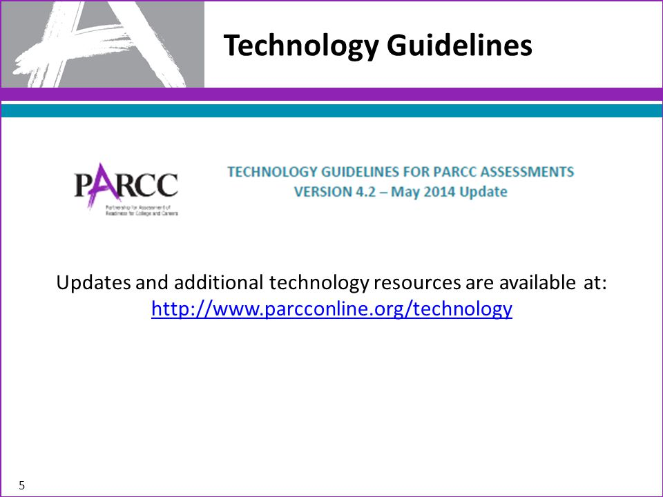 Technology Guidelines 5 Updates and additional technology resources are available at: http://www.parcconline.org/technology http://www.parcconline.org/technology