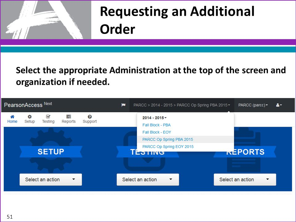 Requesting an Additional Order 51 Select the appropriate Administration at the top of the screen and organization if needed.