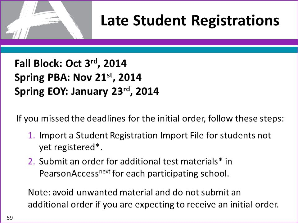 Late Student Registrations 59 1.Import a Student Registration Import File for students not yet registered*.