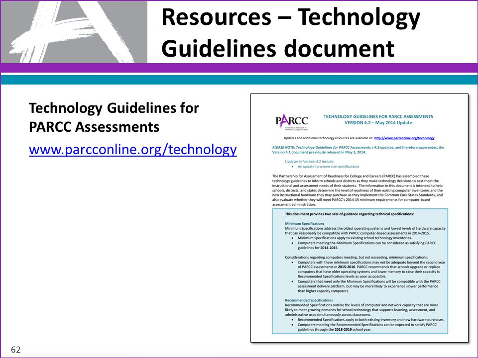 Resources – Technology Guidelines document 62 Technology Guidelines for PARCC Assessments www.parcconline.org/technology