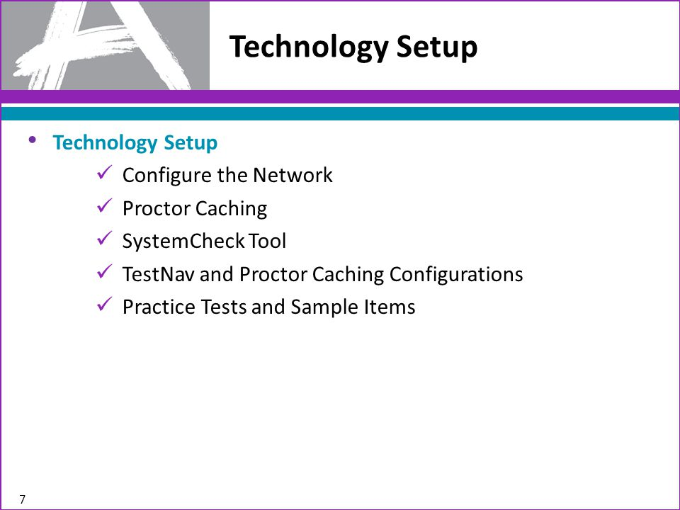 Technology Setup 7 Configure the Network Proctor Caching SystemCheck Tool TestNav and Proctor Caching Configurations Practice Tests and Sample Items