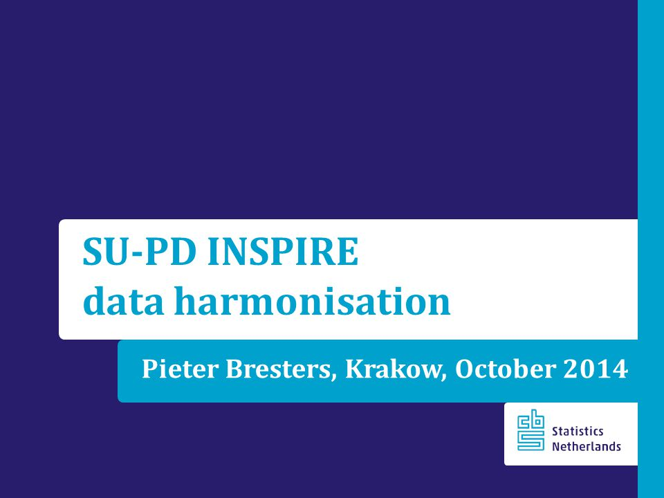 Pieter Bresters, Krakow, October 2014 SU-PD INSPIRE data harmonisation