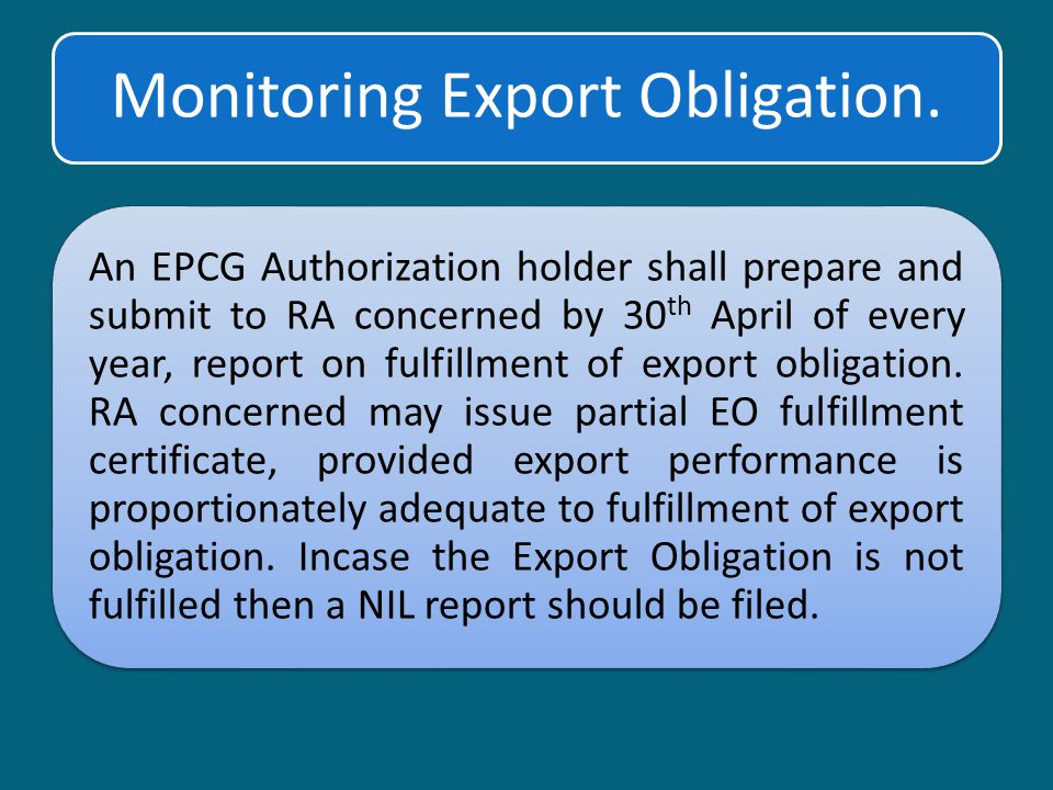 Monitoring Export Obligation. An EPCG Authorization holder shall prepare and submit to RA concerned by 30 th April of every year, report on fulfillmen
