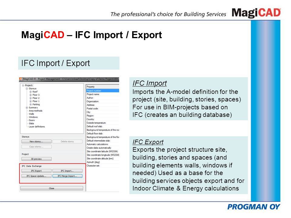 MagiCAD – IFC Import / Export IFC Import / Export IFC Import Imports the A-model definition for the project (site, building, stories, spaces) For use