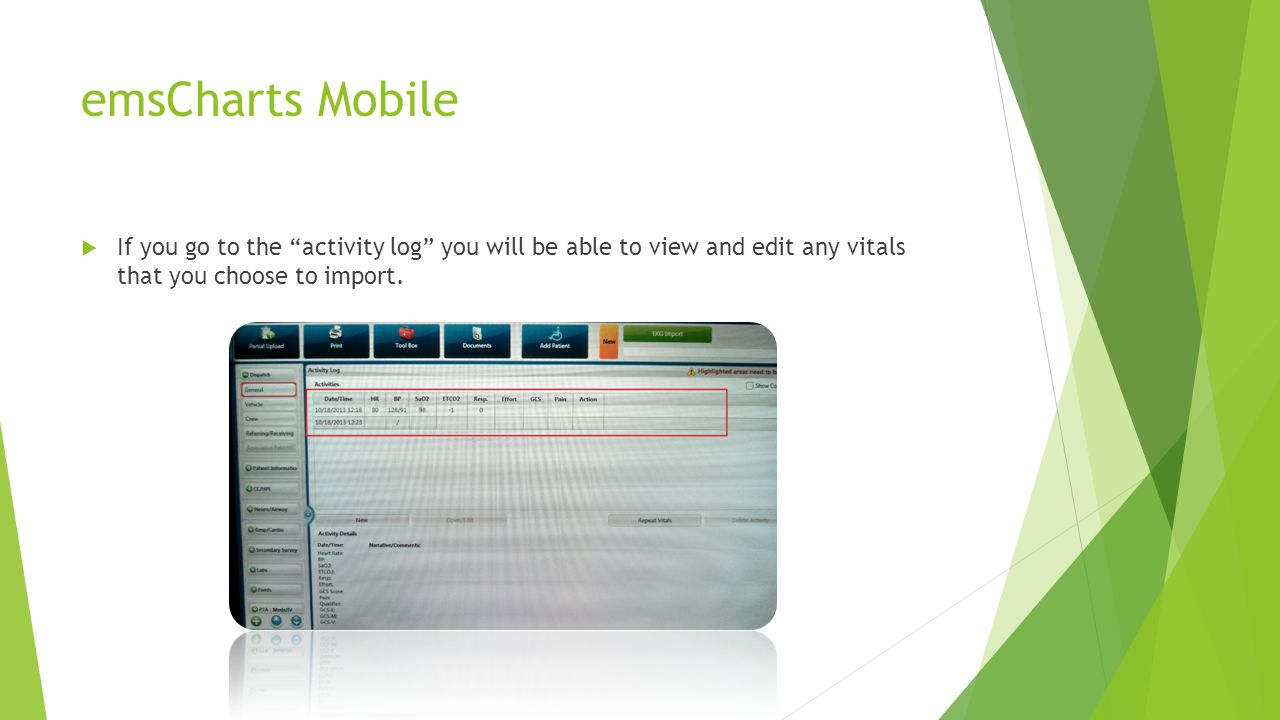 "emsCharts Mobile  If you go to the ""activity log"" you will be able to view and edit any vitals that you choose to import."