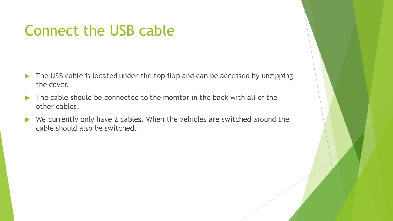 Connect the USB cable  The USB cable is located under the top flap and can be accessed by unzipping the cover.  The cable should be connected to the