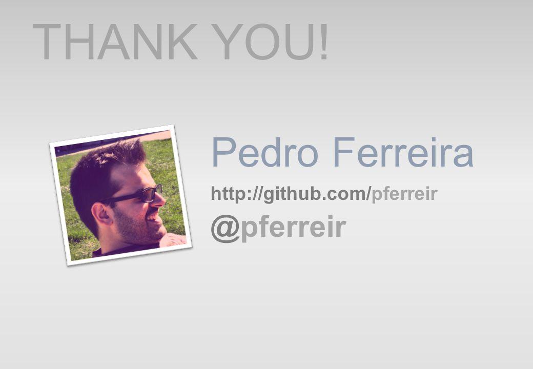 Pedro Ferreira THANK YOU! http://github.com/pferreir @pferreir