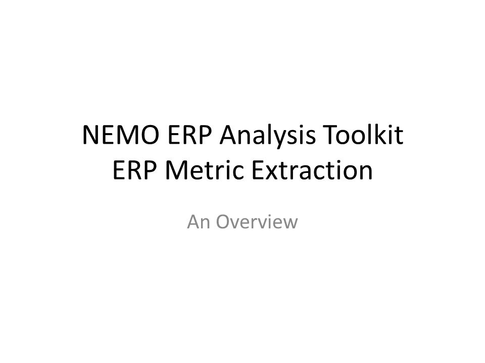 NEMO ERP Analysis Toolkit ERP Metric Extraction An Overview