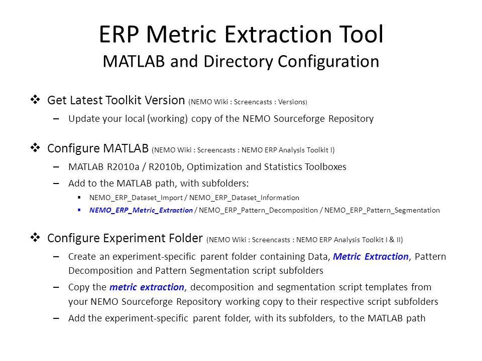  Metric Extraction output folder contents – CSV files, one per condition – RDF files, one per condition – NemoErpMetricExraction object in MATLAB (.mat) format ERP Metric Extraction Tool Folder Output for SimErpData_tPCA_GAV.raw Input data fileTime stamp