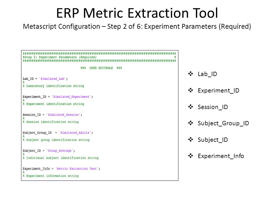 ERP Metric Extraction Tool Metascript Configuration – Step 2 of 6: Experiment Parameters (Required)  Lab_ID  Experiment_ID  Session_ID  Subject_Group_ID  Subject_ID  Experiment_Info