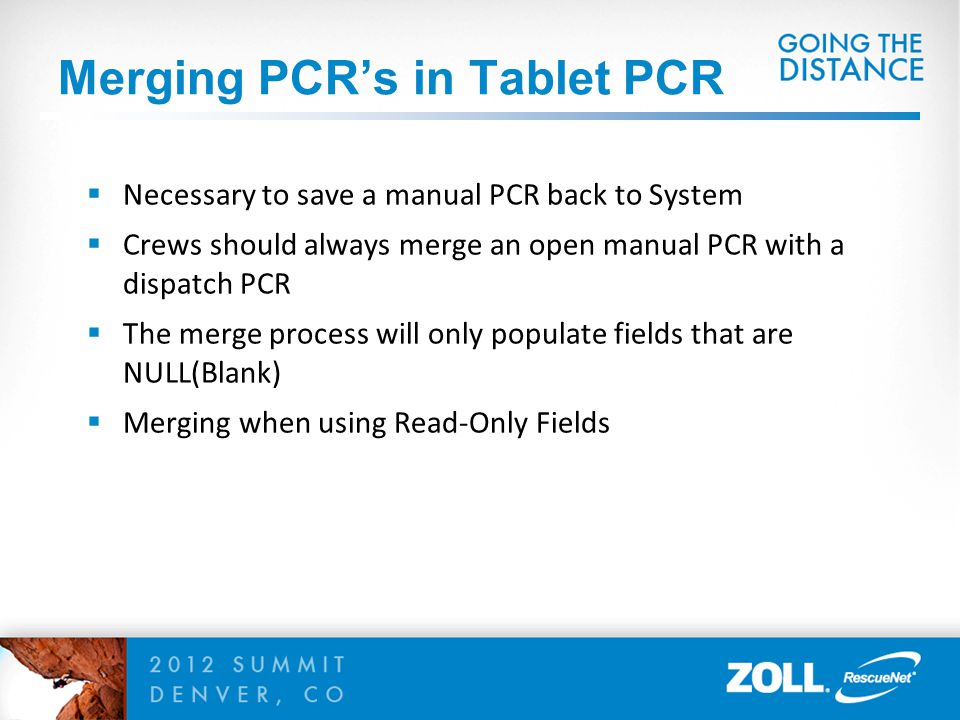 Merging PCR's in Tablet PCR  Necessary to save a manual PCR back to System  Crews should always merge an open manual PCR with a dispatch PCR  The m