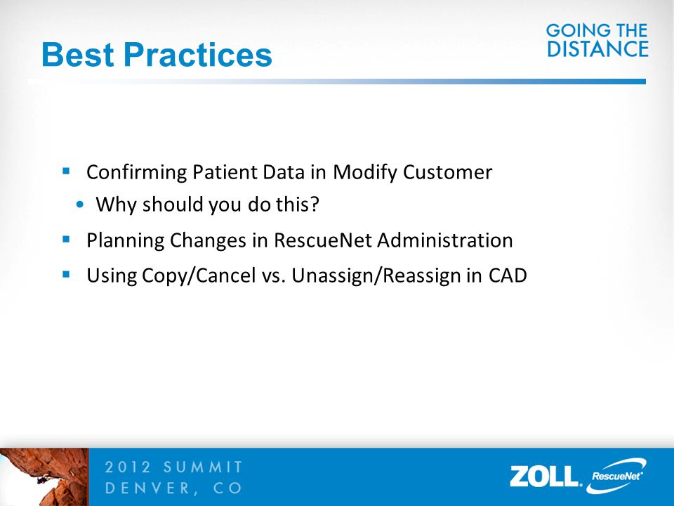 Best Practices  Confirming Patient Data in Modify Customer Why should you do this?  Planning Changes in RescueNet Administration  Using Copy/Cancel