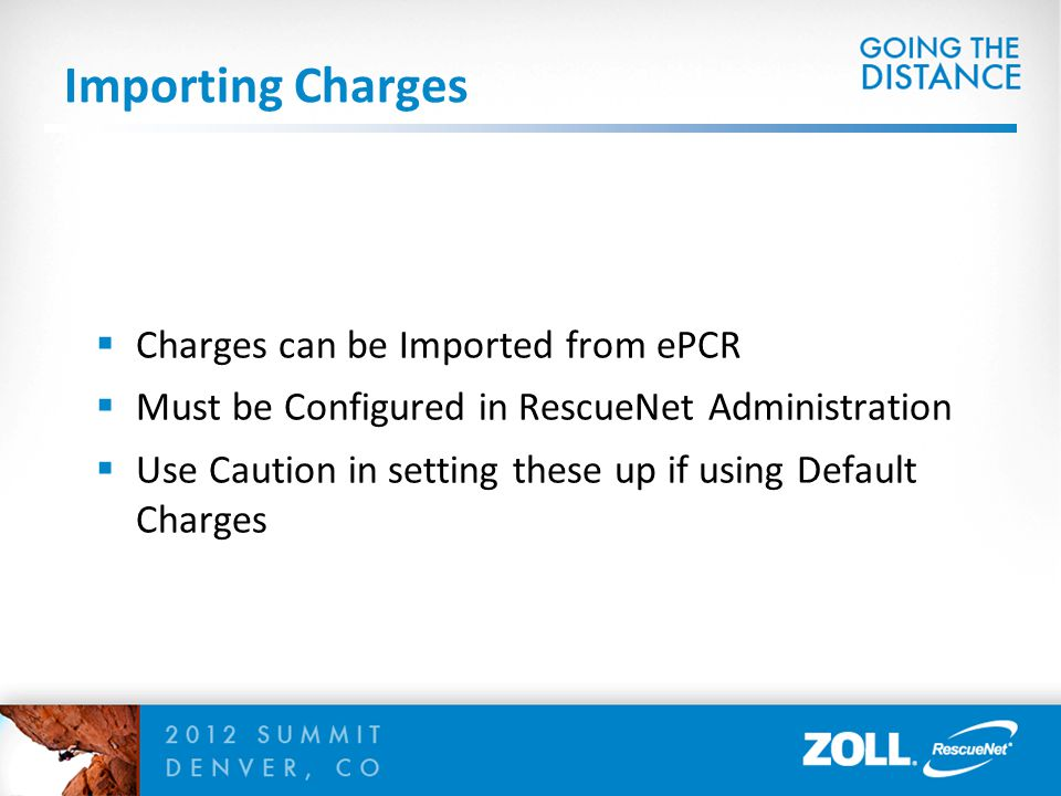 Importing Charges  Charges can be Imported from ePCR  Must be Configured in RescueNet Administration  Use Caution in setting these up if using Default Charges