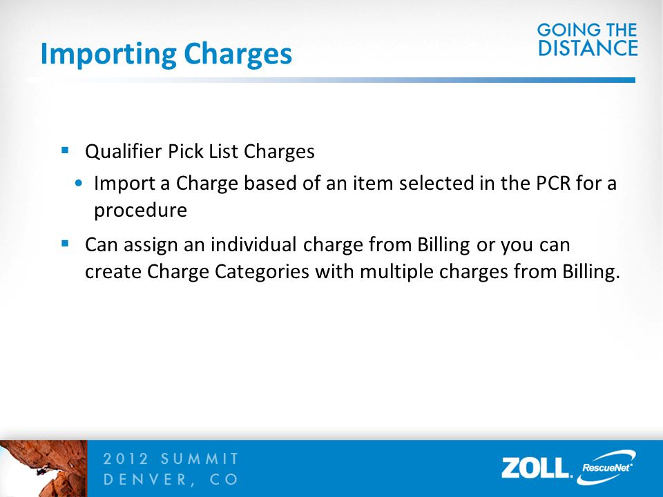Importing Charges  Qualifier Pick List Charges Import a Charge based of an item selected in the PCR for a procedure  Can assign an individual charge