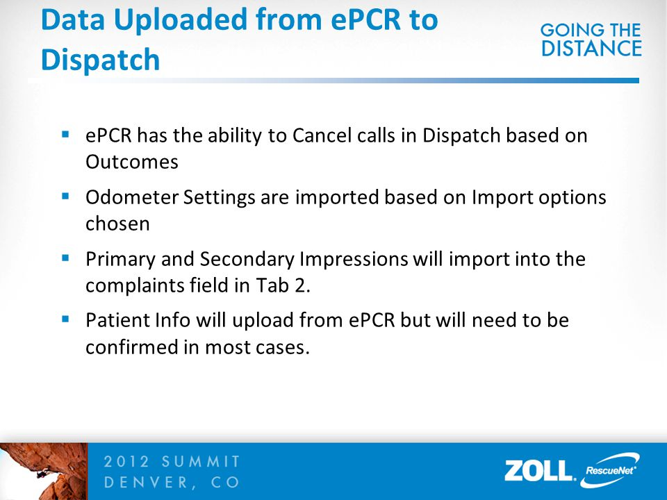  ePCR has the ability to Cancel calls in Dispatch based on Outcomes  Odometer Settings are imported based on Import options chosen  Primary and Secondary Impressions will import into the complaints field in Tab 2.