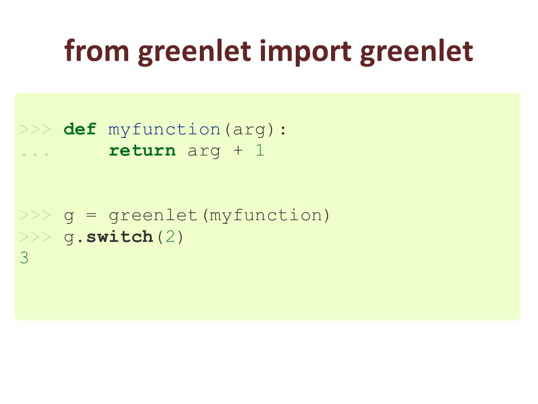 from greenlet import greenlet >>> def myfunction(arg):...