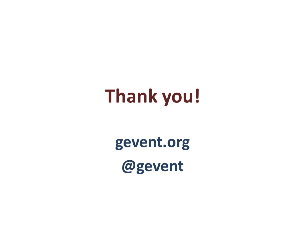 Thank you! gevent.org @gevent